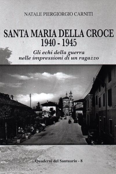 Santa Maria della Croce 1940-1945. Gli echi della guerra e le impressioni di un ragazzo, (Quaderni del Santuario, n. 8)
