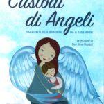 Custodi di angeli. Racconti per bambini da 8 a 88 anni