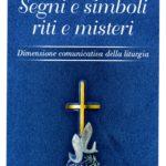 Segni e simboli. Riti e misteri. Dimensione comunicativa della liturgia