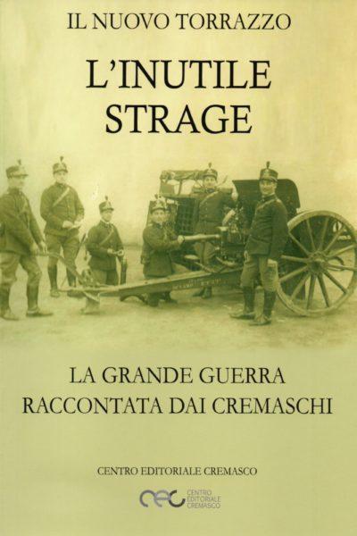 L'inutile strage. La Grande Guerra raccontata dai Cremaschi