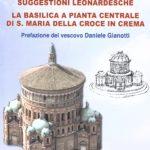 Suggestioni leonardesche. La basilica a pianta centrale di S. Maria della Croce in Crema