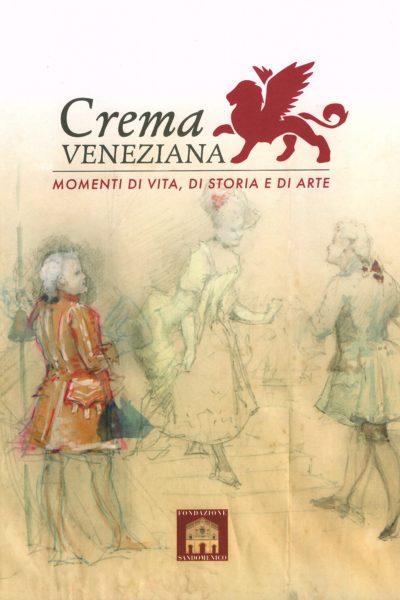 Crema veneziana. Momenti di vita, di storia e di arte