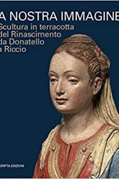 A nostra immagine. Scultura in terracotta del Rinascimento da Donatello a Riccio