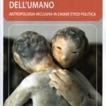 Responsabili dell'umano. Antropologia inclusiva in chiave etico-politica
