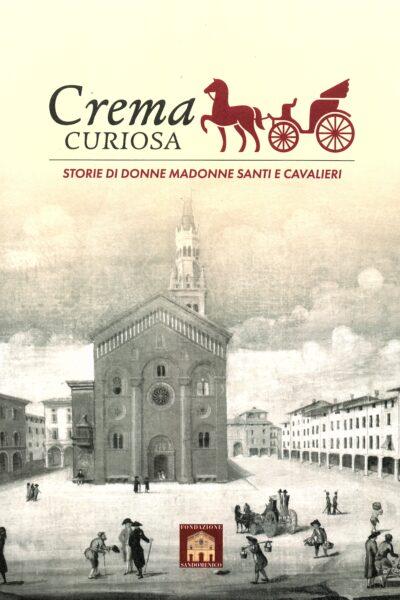 Crema curiosa. Storie di donne madonne santi e cavalieri